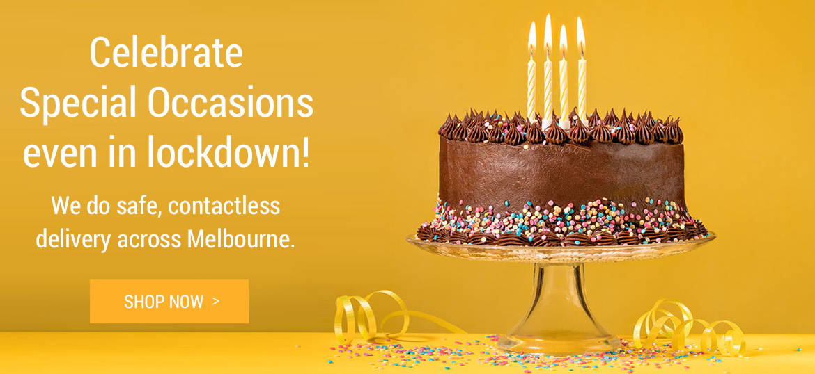 Celebrate Special Occasions even in lockdown! We do safe, contactless delivery across Melbourne - Shop Now